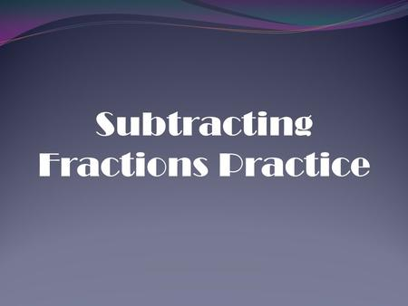 Subtracting Fractions Practice. There are 10 subtracting fractions problems following this slide. Solve each problem on your own, then click for the answer.