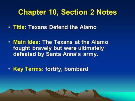 Chapter 10, Section 2 Notes Title: Texans Defend the Alamo