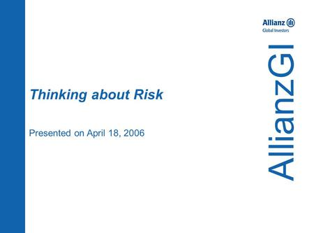 Thinking about Risk Presented on April 18, 2006 AllianzGI.
