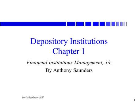 Irwin/McGraw-Hill 1 Depository Institutions Chapter 1 Financial Institutions Management, 3/e By Anthony Saunders.