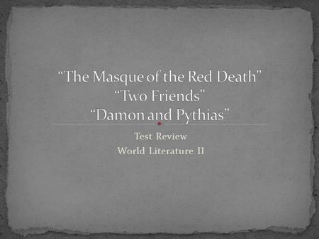 "Test Review World Literature II. In ""The Masque of the Red Death,"" whom does Prince Prospero invite to his abbey? In ""The Masque of the Red Death,"" the."