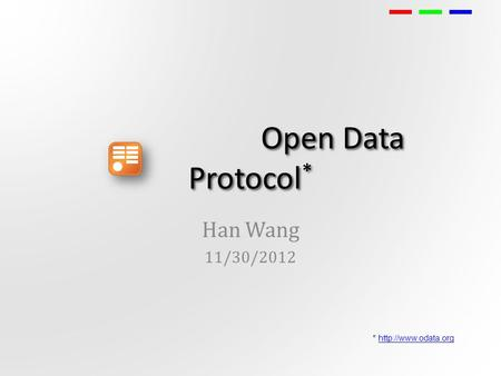 Open Data Protocol * Han Wang 11/30/2012 *