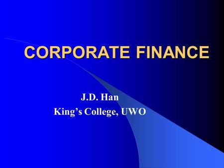 CORPORATE FINANCE CORPORATE FINANCE J.D. Han King's College, UWO.