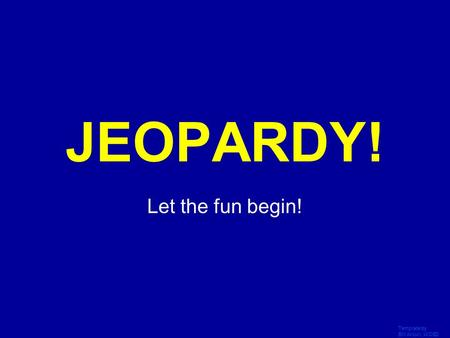 Template by Bill Arcuri, WCSD Click Once to Begin JEOPARDY! Let the fun begin!