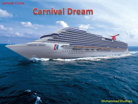 Muhammad Mushtaq Carnival Cruise. 7 Days Eastern Caribbean Soak in the sunny, serene rhythms of the Eastern Caribbean's beautiful sun- dappled islands.