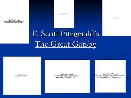 "F. Scott Fitzgerald's The Great Gatsby ""I want to write something new--something extraordinary and beautiful and simple + intricately patterned."" --Fitzgerald."