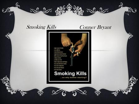 Smoking Kills Conner Bryant.