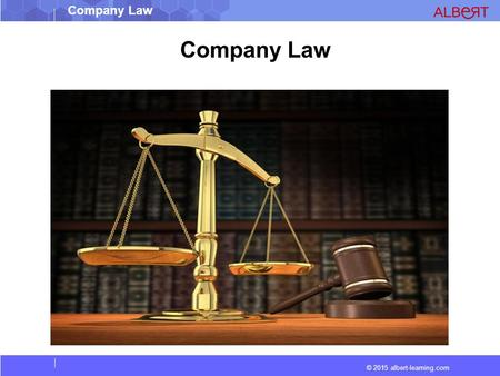 © 2015 albert-learning.com Company Law. © 2015 albert-learning.com Company Law Corporate law : (also company or corporations law) Is the study of.