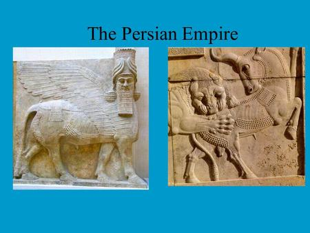 The Persian Empire. Aim: How did the Persians build and maintain a tremendous empire? Who were the important leaders? What were their contributions.