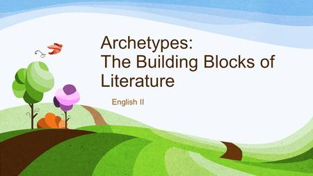 Archetypes: The Building Blocks of Literature English II.