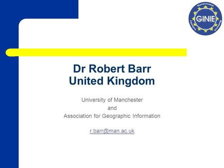 Dr Robert Barr United Kingdom University of Manchester and Association for Geographic Information