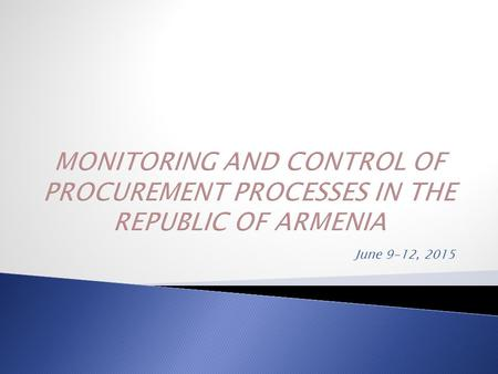June 9-12, 2015.  The RA Law «About Procurement» (No-206-N, dated December 22, 2010);  The RA Government Decree № 168-N «About Organization of Procurement.