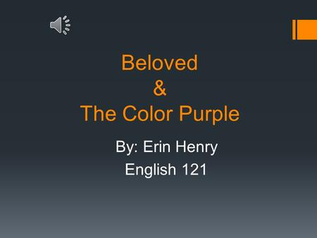 Beloved & The Color Purple By: Erin Henry English 121.