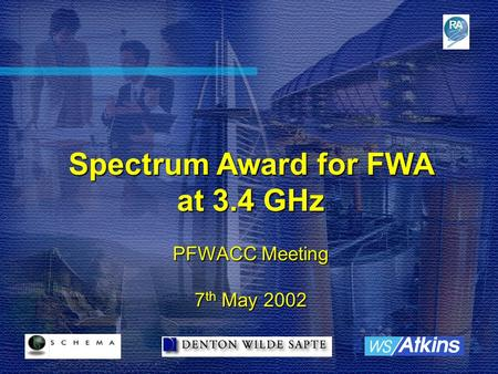 Spectrum Award for FWA at 3.4 GHz PFWACC Meeting 7 th May 2002.