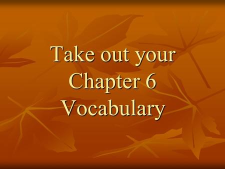 Take out your Chapter 6 Vocabulary. Spanish Louisiana Chapter 6.