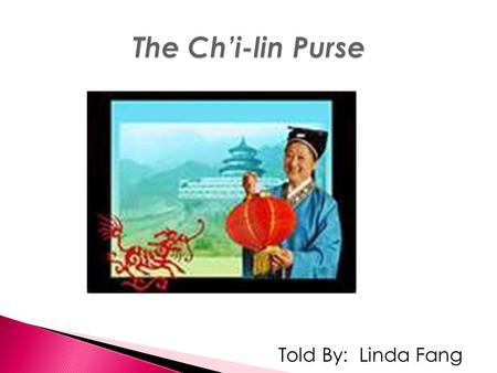 Told By: Linda Fang. Rate and review the vocabulary words independently legendarysatisfiedannoyed vainrecommendseldom This week we will read The Chilin.