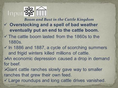 Boom and Bust in the Cattle Kingdom Overstocking and a spell of bad weather eventually put an end to the cattle boom. The cattle boom lasted from the 1860s.