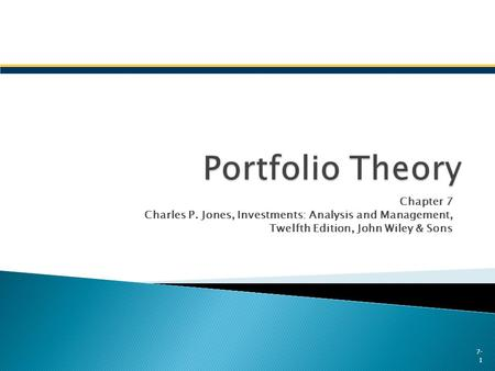 Chapter 7 Charles P. Jones, Investments: Analysis and Management, Twelfth Edition, John Wiley & Sons 7- 1.