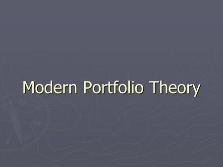 Modern Portfolio Theory. History of MPT ► 1952 Horowitz ► CAPM (Capital Asset Pricing Model) 1965 Sharpe, Lintner, Mossin ► APT (Arbitrage Pricing Theory)