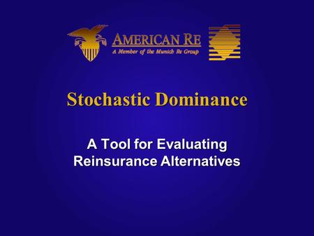 Stochastic Dominance A Tool for Evaluating Reinsurance Alternatives.