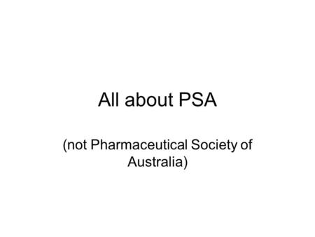 All about PSA (not Pharmaceutical Society of Australia)