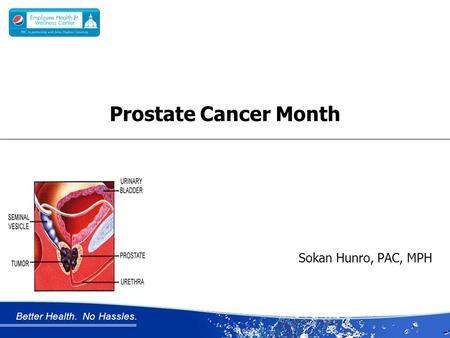 Better Health. No Hassles. Prostate Cancer Month Sokan Hunro, PAC, MPH.