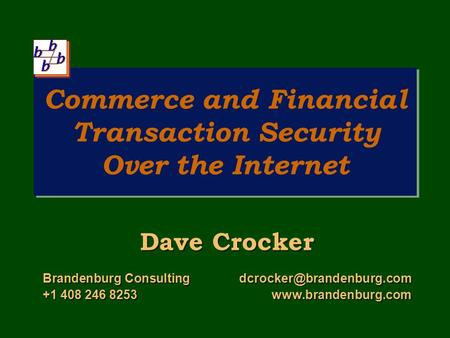 Commerce and Financial Transaction Security Over the Internet Dave Crocker Brandenburg +1 408 246 8253www.brandenburg.com.