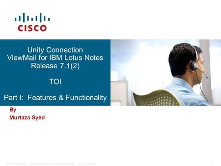 © 2006 Cisco Systems, Inc. All rights reserved.Cisco ConfidentialMinFin IPT Phase 2 1 Unity Connection ViewMail for IBM Lotus Notes Release 7.1(2) TOI.