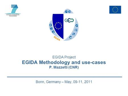 EGIDA Project EGIDA Methodology and use-cases P. Mazzetti (CNR) Bonn, Germany – May, 09-11, 2011.