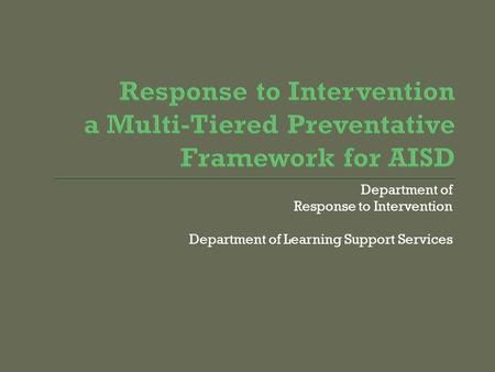 Department of Response to Intervention Department of Learning Support Services.