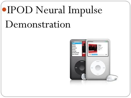 IPOD Neural Impulse Demonstration. Brain and Behavior Introduction.
