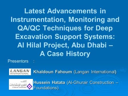 Latest Advancements in Instrumentation, Monitoring and QA/QC Techniques for Deep Excavation Support Systems: Al Hilal Project, Abu Dhabi – A Case History.