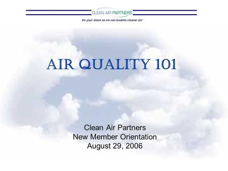Air Quality 101 Clean Air Partners New Member Orientation August 29, 2006.