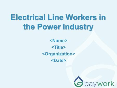 Electrical Line Workers in the Power Industry. Why am I (are we) here? The water /wastewater industry wants to make sure we continue to have qualified.
