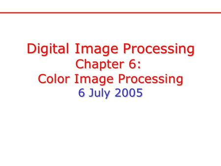 Digital Image Processing Chapter 6: Color Image Processing 6 July 2005 Digital Image Processing Chapter 6: Color Image Processing 6 July 2005.