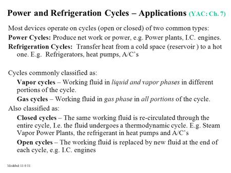Power and Refrigeration Cycles – Applications (YAC: Ch. 7) Most devices operate on cycles (open or closed) of two common types: Power Cycles: Produce net.