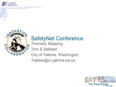 Thematic Mapping Tom E Sellsted City of Yakima, Washington SafetyNet Conference.