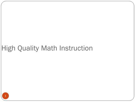 1 High Quality Math Instruction. 2 Components of a Balanced Mathematics Program Conceptual Understanding Problem-Solving Computation/Mental Math Math.