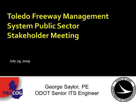 July 29, 2009 George Saylor, PE ODOT Senior ITS Engineer.