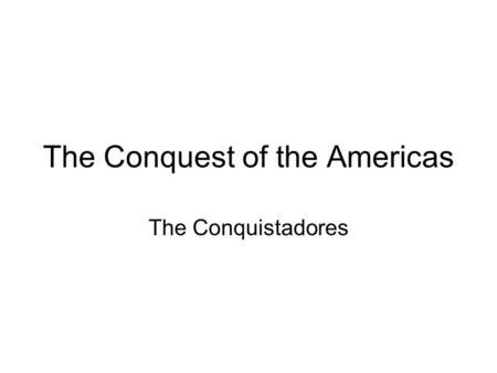 The Conquest of the Americas The Conquistadores. OVERVIEW Fall of the Aztec and Inca Empires Spanish Conquistadores in Florida Reason for Spanish Exploration.