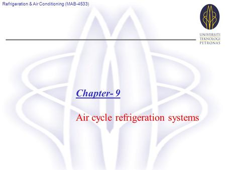 Refrigeration & Air Conditioning (MAB-4533) Chapter- 9 Air cycle refrigeration systems.