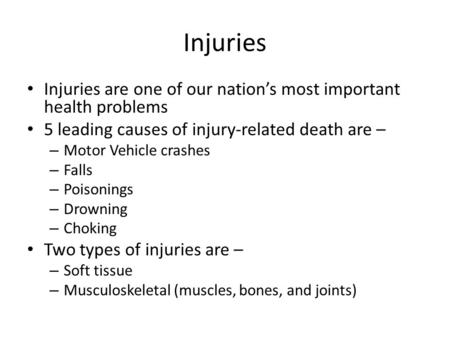 Injuries Injuries are one of our nation's most important health problems 5 leading causes of injury-related death are – – Motor Vehicle crashes – Falls.
