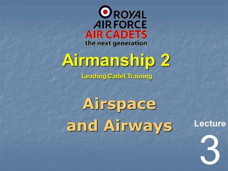 Lecture Leading Cadet Training Airmanship 2 3 Airspace and Airways.