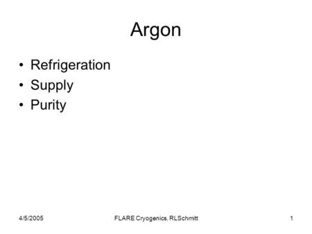 4/5/2005FLARE Cryogenics, RLSchmitt1 Argon Refrigeration Supply Purity.