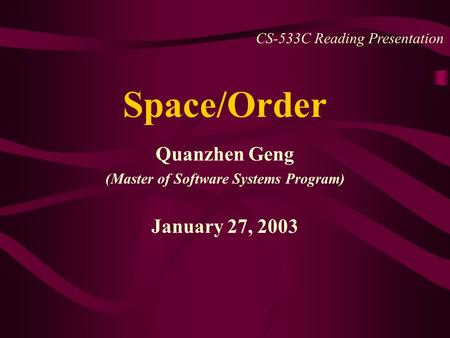 Space/Order Quanzhen Geng (Master of Software Systems Program) January 27, 2003 CS-533C Reading Presentation.