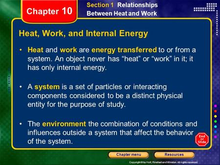 Copyright © by Holt, Rinehart and Winston. All rights reserved. ResourcesChapter menu Chapter 10 Heat, Work, and Internal Energy Heat and work are energy.