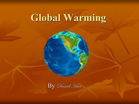 Global Warming By Daniel Htwe. Introduction the Earth's temperature has risen by 1 degree Fahrenheit in the past century, with accelerated warming during.