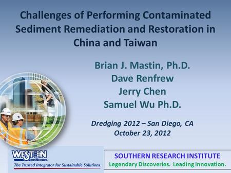 Challenges of Performing Contaminated Sediment Remediation and Restoration in China and Taiwan Brian J. Mastin, Ph.D. Dave Renfrew Jerry Chen Samuel Wu.