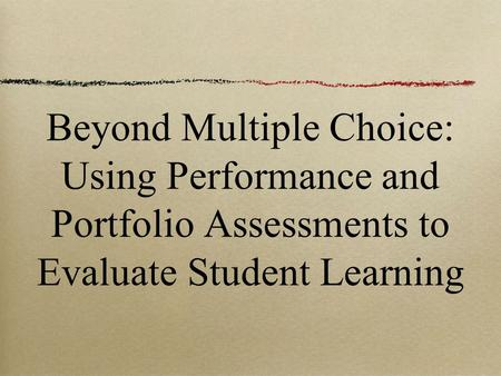 Beyond Multiple Choice: Using Performance and Portfolio Assessments to Evaluate Student Learning.