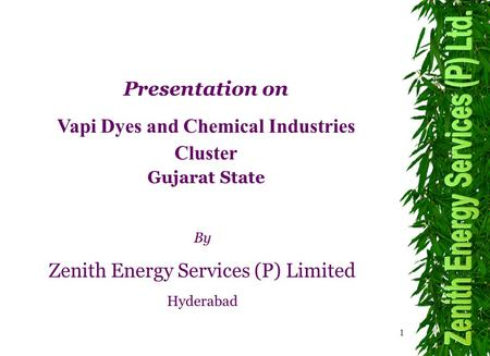 1 By Zenith Energy Services (P) Limited Hyderabad Presentation on Vapi Dyes and Chemical Industries Cluster Gujarat State.